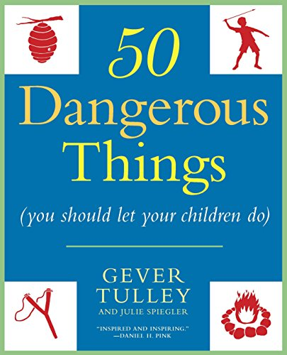50 Dangerous Things (You Should Let Your Children Do) por Gever Tulley