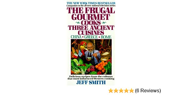 The Frugal Gourmet Cooks Three Ancient Cuisines Amazoncouk Jeff - Cuisines smith