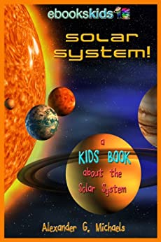 Solar System! A Kids Book About the Solar System - Fun Facts & Pictures About Space, Planets & More (eBooks Kids Space 1) by [Michaels, Alexander G.]