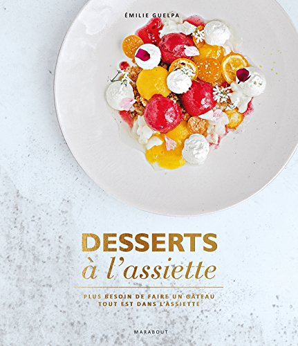 Desserts à l'assiette: Plus besoin de faire un gâteau tout est dans l'assiette par Émilie Guelpa
