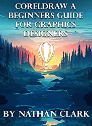 CORELDRAW A BEGINNERS GUIDE FOR GRAPHICS DESIGNERS