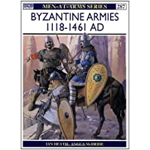 Byzantine Armies AD 1118-1461 (Men-at-Arms, Band 287)