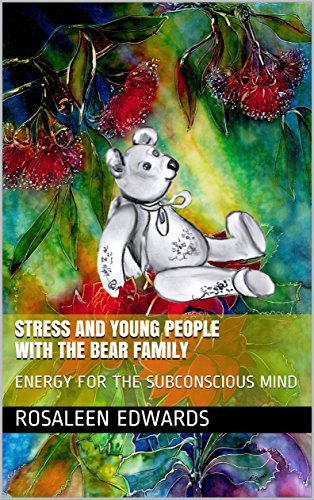 STRESS and YOUNG PEOPLE With The Bear Family: ENERGY FOR THE SUBCONSCIOUS MIND (HEALING THE WHOLE PERSON for YOUNG PEOPLE Book 13) (English Edition)