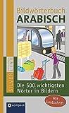 Bildwörterbuch Arabisch: Die 500 wichtigsten Wörter in Bildern zum Lernen und Zeigen. Mit Lautschrift (Compact SilverLine Bildwörterbuch)