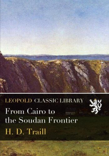 From Cairo to the Soudan Frontier por H. D. Traill