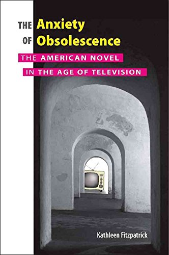 [The Anxiety of Obsolescence: The American Novel in the Age of Television] (By: Kathleen Fitzpatrick) [published: August, 2006]