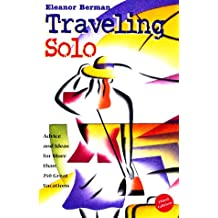 Traveling Solo: Advice and Ideas for More Than 250 Great Holidays