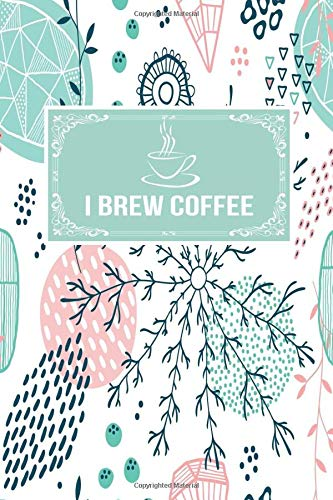 I Brew Coffee: Gift Lined Journal Notebook To Write In -