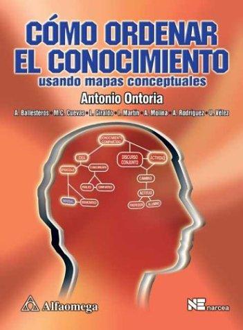 Como Ordenar El Conocimiento/ How to Arrange Knowledge: Usando Mapas Conceptuales / Using Conceptual Maps