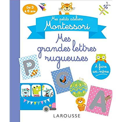 Mes petits ateliers MONTESSORI : Mes grandes lettres rugueuses