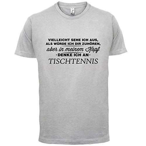 Vielleicht sehe ich aus als würde ich dir zuhören aber in meinem Kopf denke ich an Tischtennis - Herren T-Shirt - 13 Farben Hellgrau
