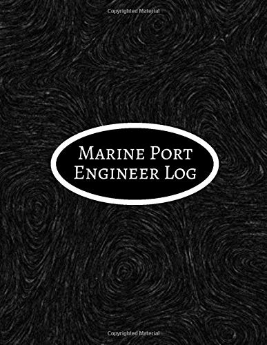 Marine Port Engineer Log: Maintenance and Repairs Log Book Journal to Record All Daily Work Activities, Inspection and Safety Routine Checklist Guide. ... 120 pages. (Marine Engineering logs, Band 44) -