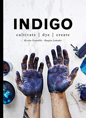 Indigo: Cultivate, dye, create (English Edition)