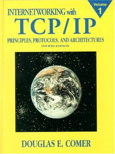 Internetworking with TCP/IP Vol.1: Principles, Protocols, and Architecture: Principles, Protocols and Architecture Vol 1