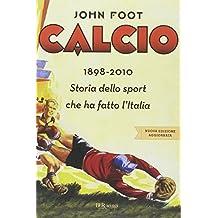 Calcio.1898-2010 by John Foot (2007-06-12)