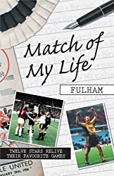 Match of My Life Fulham: Twelve Stars Relive Their Favourite Games by Michael Heatley (2005-10-26)