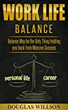 Work Life Balance, Balance May be the Only Thing Holding you Back