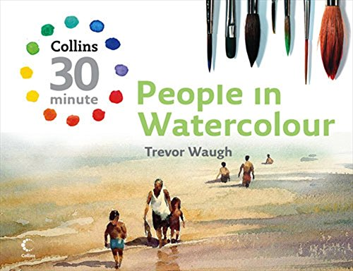 People in Watercolour (Collins 30-Minute Painting) (Collins 30-Minute Painting Series) por Trevor Waugh