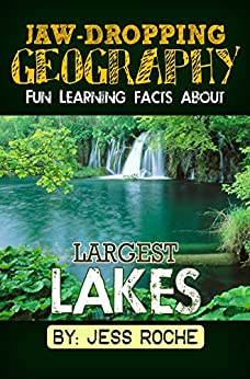Jaw dropping geography fun learning facts about largest lakes