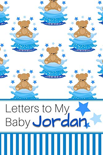Letters to My Baby Jordan: Personalized Journal for New Mommies with Baby Boy's Name