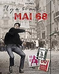 Il y a 50 ans, Mai 1968 par Éric Alary
