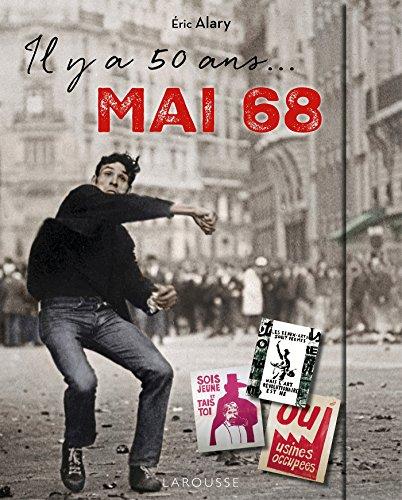 IL Y A 50 ANS : MAI 68 ! par Eric Alary