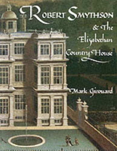 robert-smythson-and-the-elizabethan-country-house-by-mark-girouard-1985-09-10