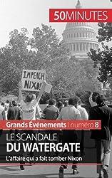 Le scandale du Watergate: Laffaire qui a fait tomber Nixon