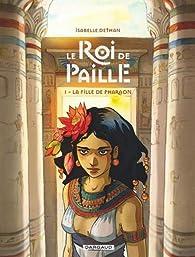 Le Roi de Paille, tome 1 : La fille de pharaon par Isabelle Dethan