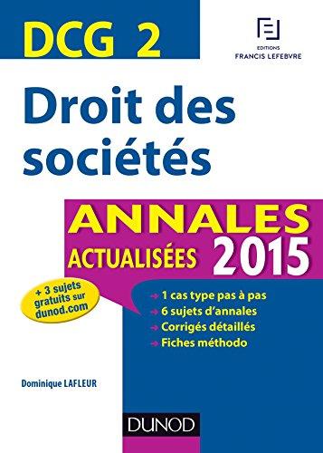 DCG 2 - Droit des sociétés 2015 : Annales actualisées (DCG 2 - Droit des sociétés - DCG 2 t. 1) par Dominique Lafleur