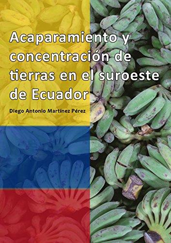 Acaparamiento y concentración de tierras en el suroeste de Ecuador por Diego Antonio Martínez Pérez