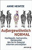 Außergewöhnlich normal: Hochbegabt, hochsensitiv, hochsensibel: Wie Sie Ihr Potential erkennen und entfalten -
