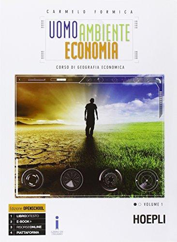 Uomo ambiente economia. Corso di geografia economica. Con e-book. Con espansione online. Per le Scuole superiori: 1