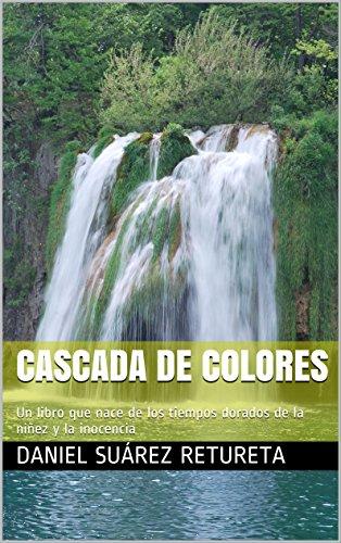 CASCADA DE COLORES: Un libro que nace de los tiempos dorados de la niñez y la inocencia (VIRGEN EN FAROLA nº 3) por Daniel Suárez Retureta
