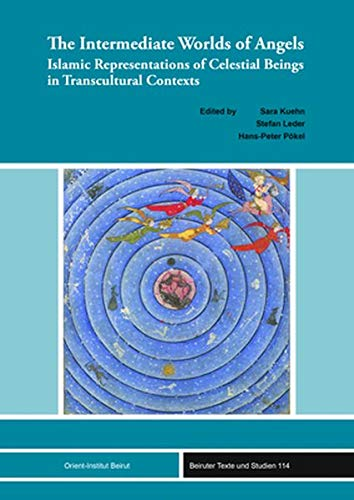 The Intermediate Worlds of Angels: Islamic Representations of Celestial Beings in Transcultural Contexts