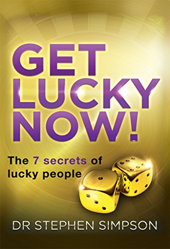 Get Lucky Now!: The 7 secrets of lucky people (English Edition)