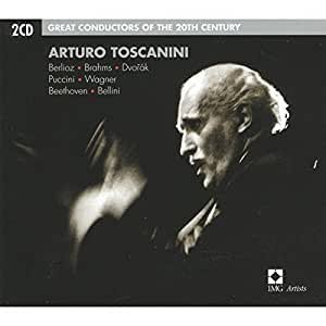 great conductors of the 20th century: Arturo Toscanini conducts Operatic Excerpts & Orchestral Works