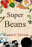 Superfood Legumes for Health - Health Benefits of Including Organic Super Beans in Your Diet (Superfoods Series)
