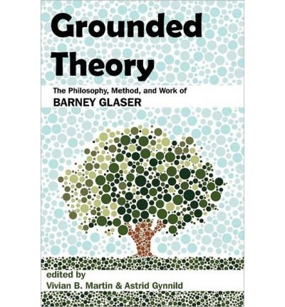 [( Grounded Theory: The Philosophy, Method, and Work of Barney Glaser )] [by: Vivian B. Martin] [Nov-2011]