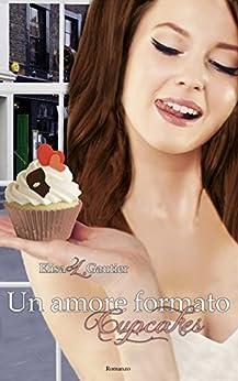 Un amore formato cupcakes (Love Shaped Cupcake, #1) di [Gautier, Elisa L.]