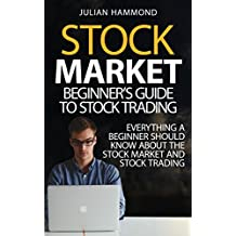 Stock Market: Beginner's Guide to Stock Trading: Everything a Beginner Should Know About the Stock Market and Stock Trading (Stock Market, Stock Trading, Stocks Book 1) (English Edition)