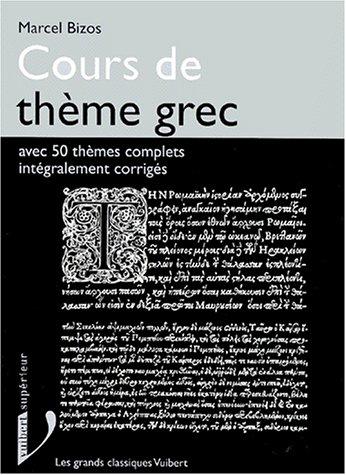 Cours de thème grec : Avec 50 thèmes complets intégralement corrigés par Marcel Bizos