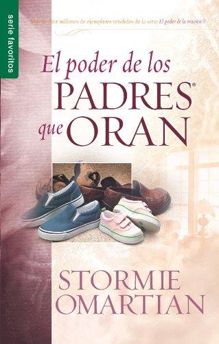 El Poder de los Padres Que Oran (Favoritos / Favorites) por Stormie Omartian