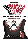 Scarica Libro In bocca al lupo Storie di truffe furti e rapine (PDF,EPUB,MOBI) Online Italiano Gratis