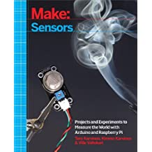 Make: Sensors: A Hands-On Primer for Monitoring the Real World with Arduino and Raspberry Pi by Tero Karvinen (2014-06-02)