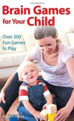 Brain Games for Your Child: Over 200 Fun Games to Play