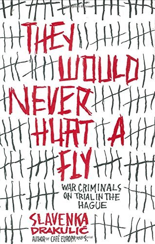 They Would Never Hurt a Fly: War Criminals on Trial in The Hague by Slavenka Drakulic (2004-08-03)