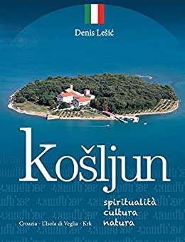 Košljun: Spiritualità - cultura - natura (Croazia - L'Isola di Veglia / Krk) di [Lešić, Denis]