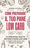 Come preparare il tuo pane low carb: 30 irresistibili ricette per pane e panini low carb. Le migliori ricette di pane senza carboidrati per dimagrire