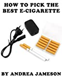 How To Pick The Best E-Cigarette